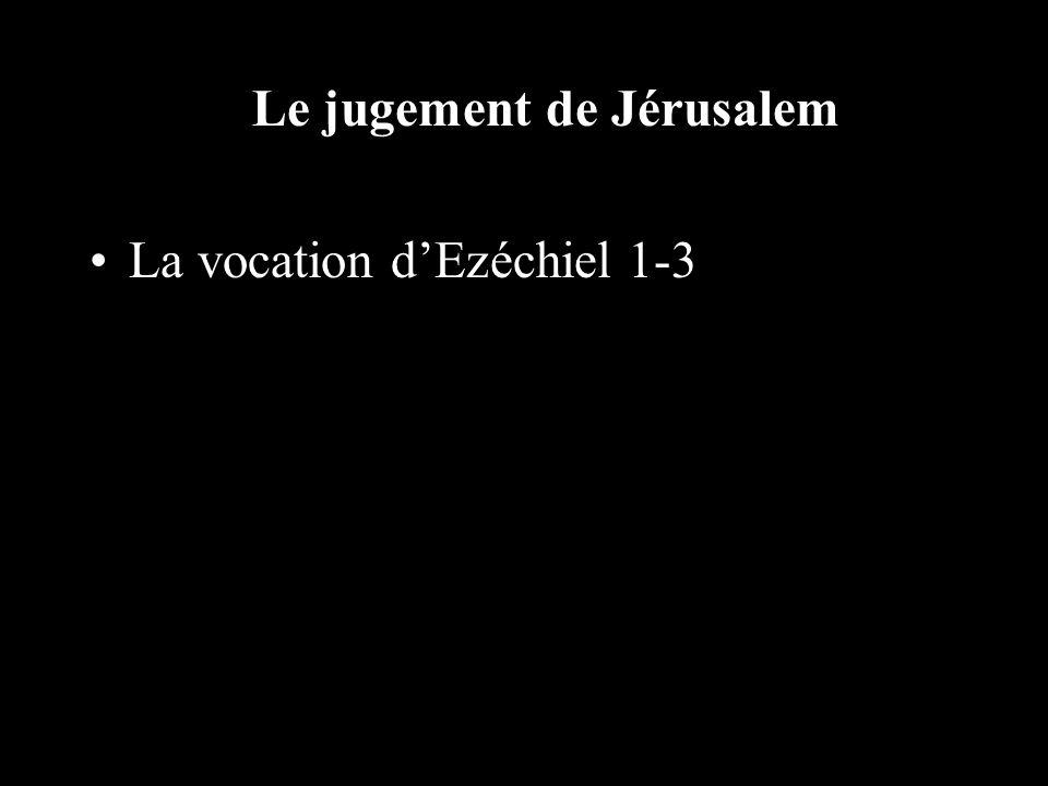 Le jugement de Jérusalem La vocation dEzéchiel 1-3