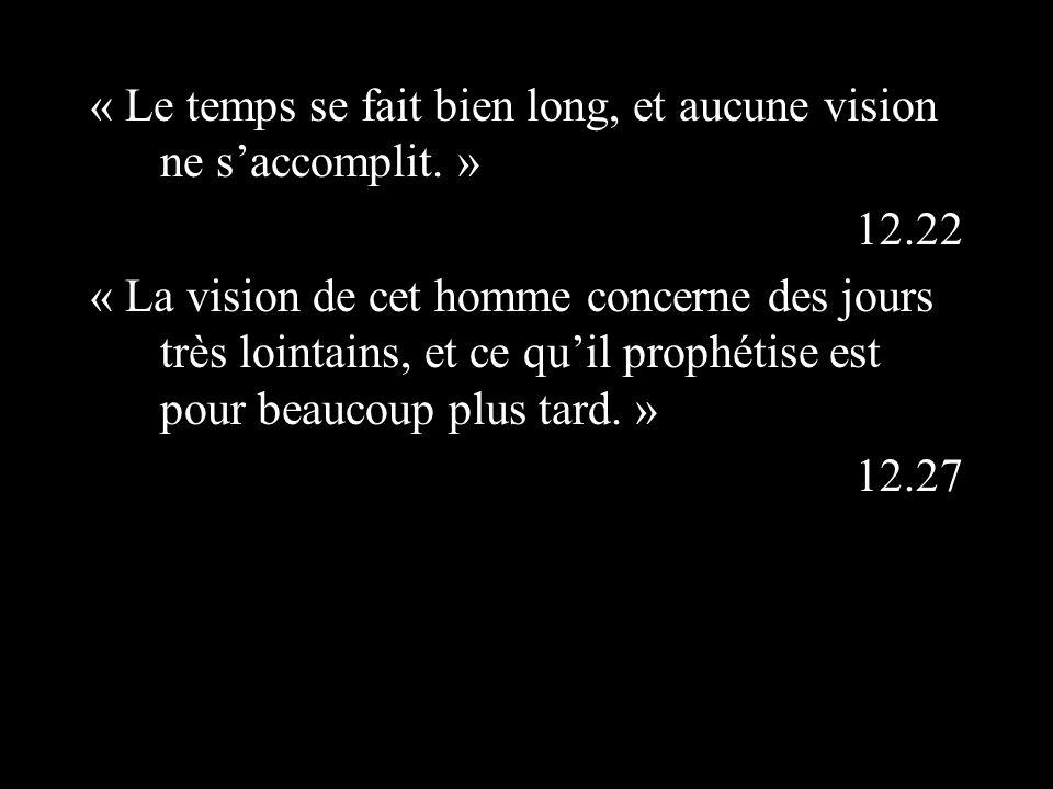 « Le temps se fait bien long, et aucune vision ne saccomplit.