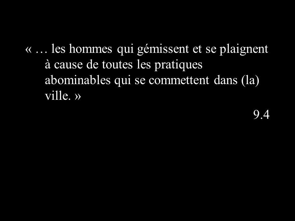 « … les hommes qui gémissent et se plaignent à cause de toutes les pratiques abominables qui se commettent dans (la) ville.