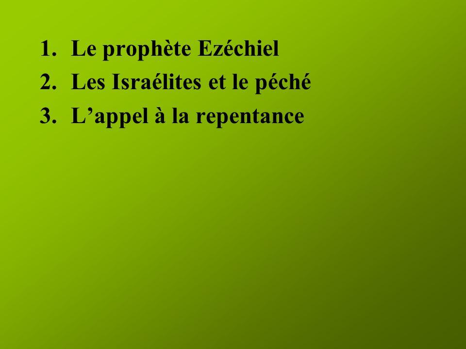1.Le prophète Ezéchiel 2.Les Israélites et le péché 3.Lappel à la repentance