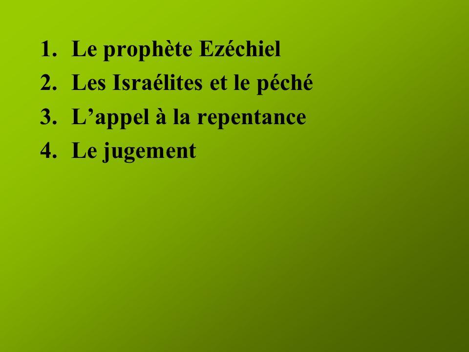 1.Le prophète Ezéchiel 2.Les Israélites et le péché 3.Lappel à la repentance 4.Le jugement
