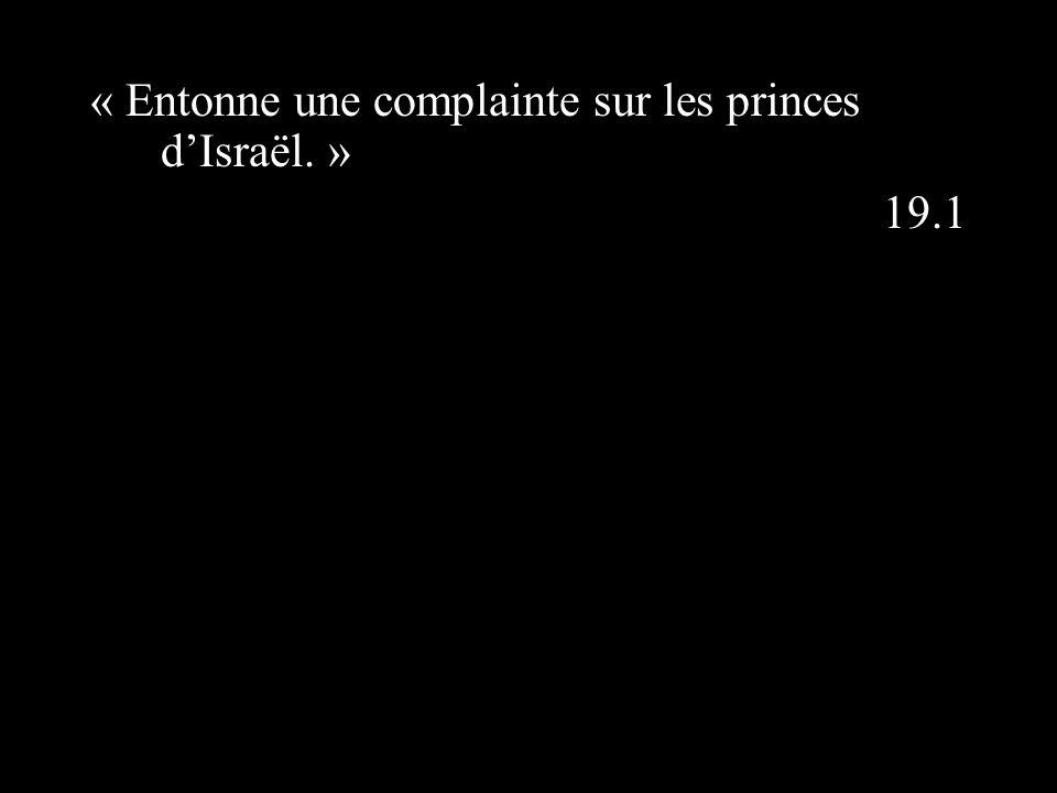 « Entonne une complainte sur les princes dIsraël. » 19.1
