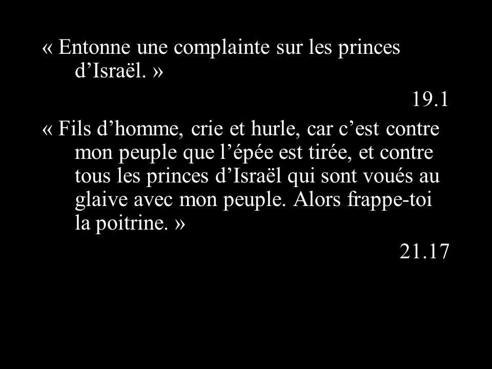 « Entonne une complainte sur les princes dIsraël.