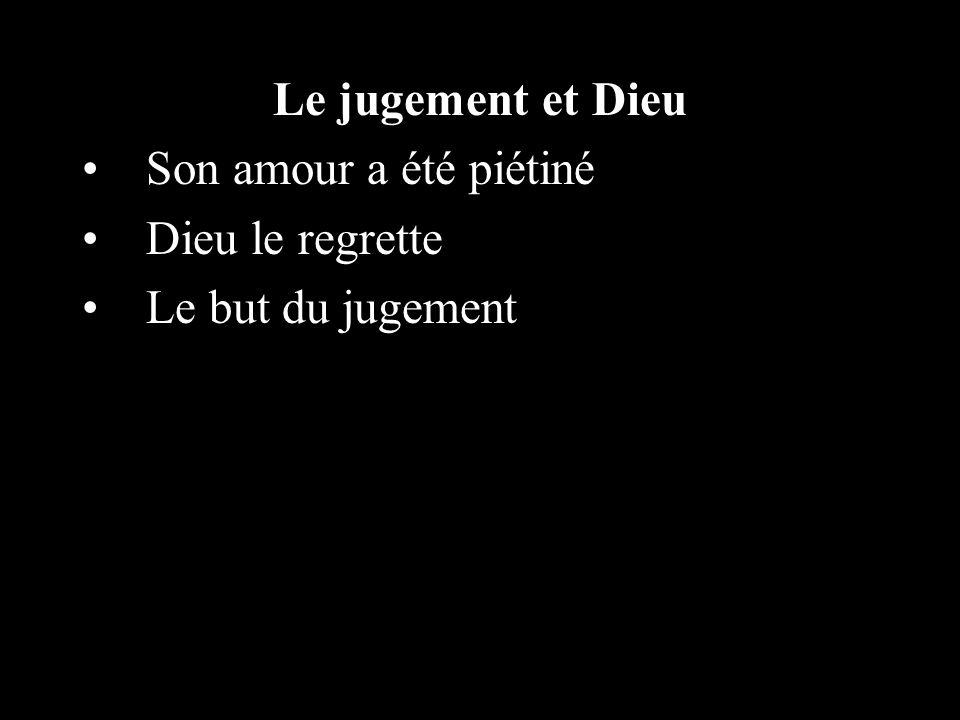 Le jugement et Dieu Son amour a été piétiné Dieu le regrette Le but du jugement