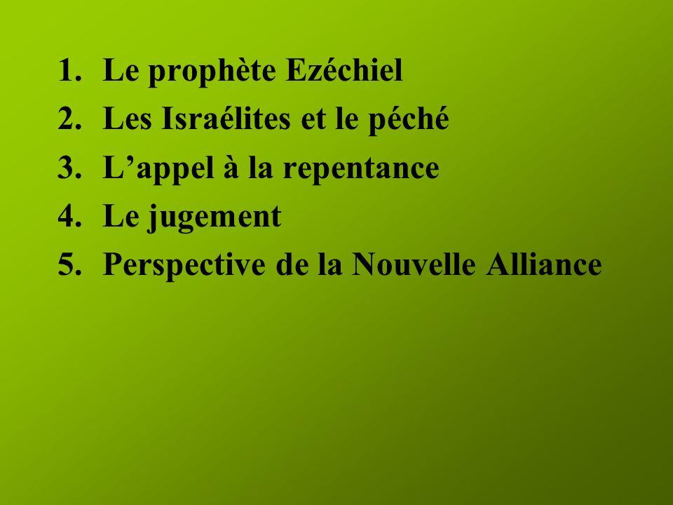 1.Le prophète Ezéchiel 2.Les Israélites et le péché 3.Lappel à la repentance 4.Le jugement 5.Perspective de la Nouvelle Alliance