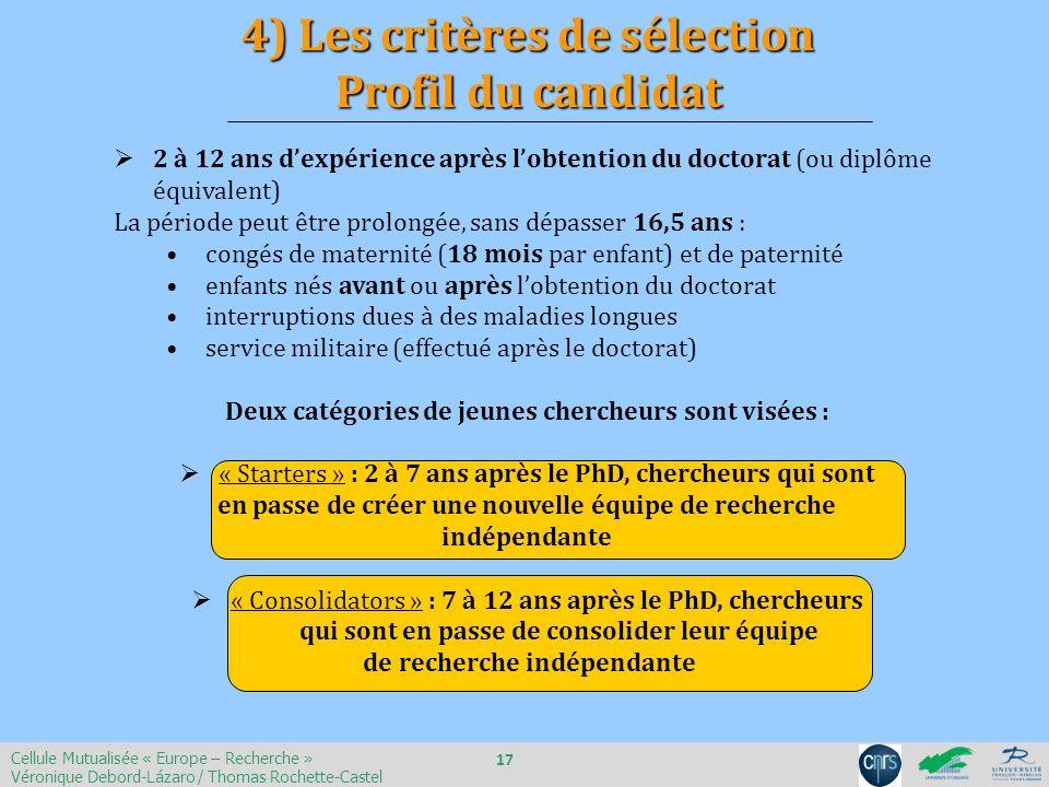 4) Les critères de sélection Profil du candidat Cellule Mutualisée « Europe – Recherche » Véronique Debord-Lázaro / Thomas Rochette-Castel 17 2 à 12 a