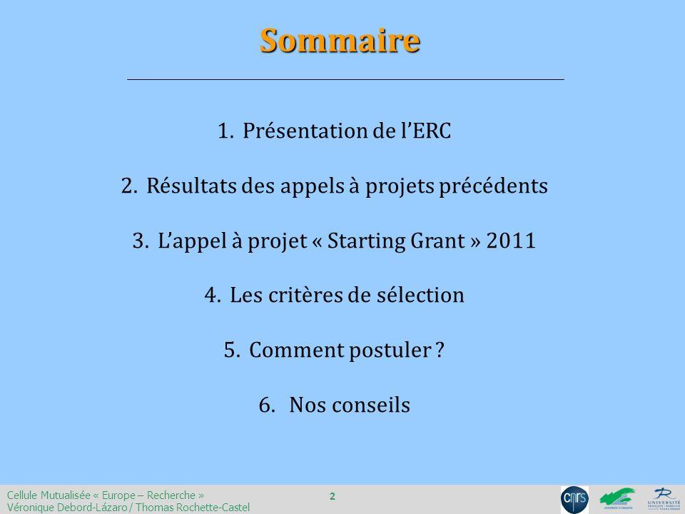 1.Présentation de lERC 2.Résultats des appels à projets précédents 3.Lappel à projet « Starting Grant » 2011 4.Les critères de sélection 5.Comment pos