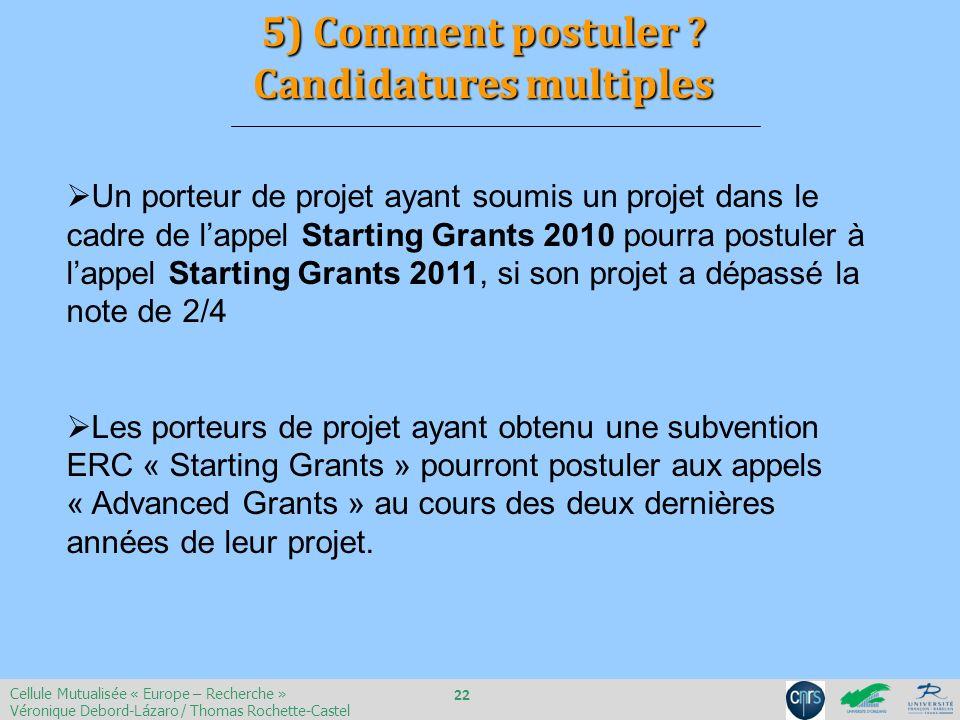 5) Comment postuler ? Candidatures multiples Un porteur de projet ayant soumis un projet dans le cadre de lappel Starting Grants 2010 pourra postuler