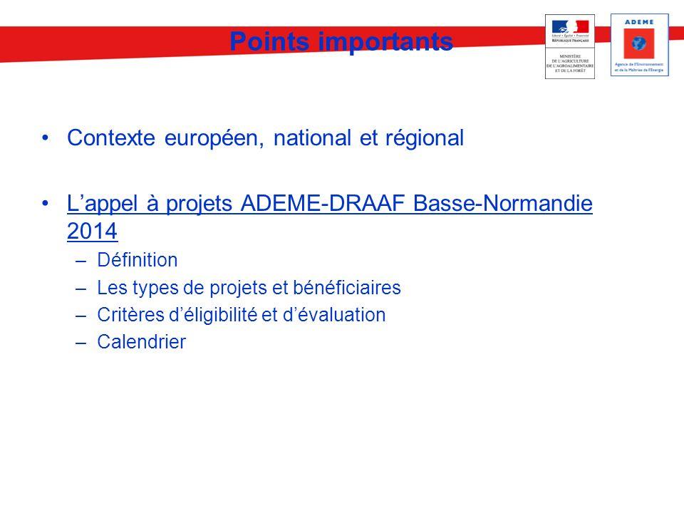 Points importants Contexte européen, national et régional Lappel à projets ADEME-DRAAF Basse-Normandie 2014 –Définition –Les types de projets et bénéf