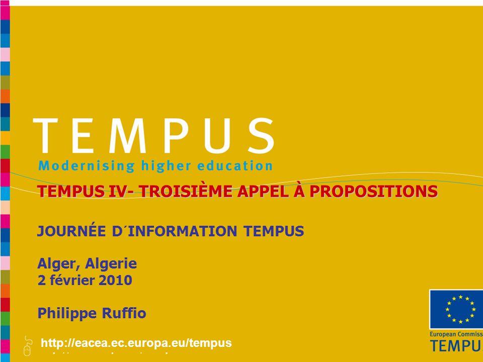 http://eacea.ec.europa.eu/tempus JOURNÉE D´INFORMATION TEMPUS Alger, Algerie 2 février 2010 Philippe Ruffio TEMPUS IV- TROISIÈME APPEL À PROPOSITIONS