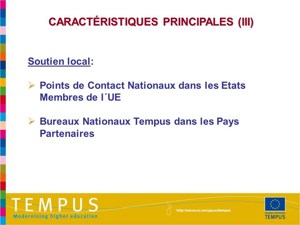 CARACTÉRISTIQUES PRINCIPALES (III) Soutien local: Points de Contact Nationaux dans les Etats Membres de l´UE Bureaux Nationaux Tempus dans les Pays Pa