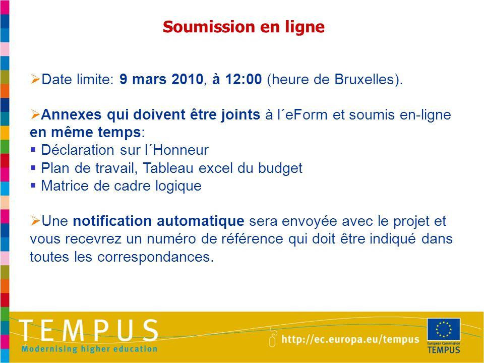 Date limite: 9 mars 2010, à 12:00 (heure de Bruxelles). Annexes qui doivent être joints à l´eForm et soumis en-ligne en même temps: Déclaration sur l´