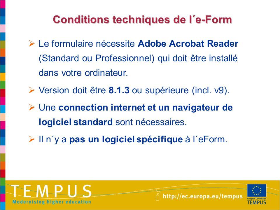 Conditions techniques de l´e-Form Le formulaire nécessite Adobe Acrobat Reader (Standard ou Professionnel) qui doit être installé dans votre ordinateu