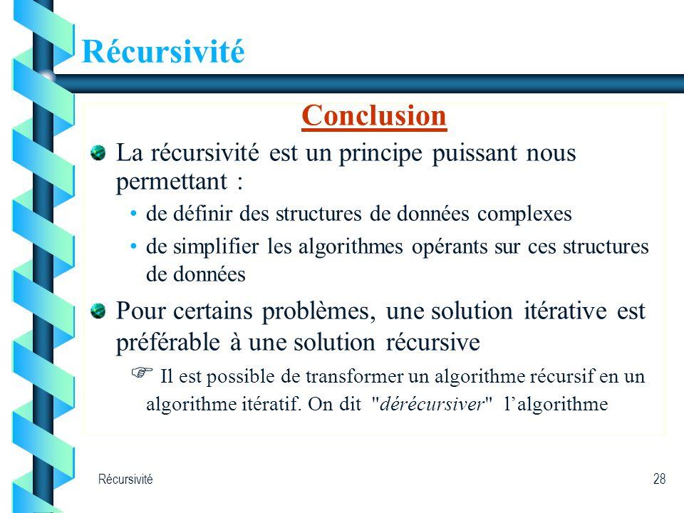 Récursivité28 Récursivité Conclusion La récursivité est un principe puissant nous permettant : de définir des structures de données complexes de simpl
