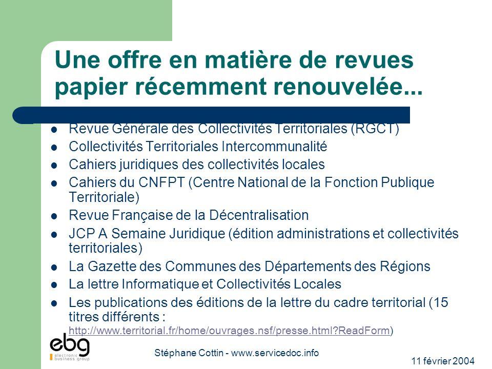 11 février 2004 Stéphane Cottin - www.servicedoc.info Une offre en matière de revues papier récemment renouvelée... Revue Générale des Collectivités T