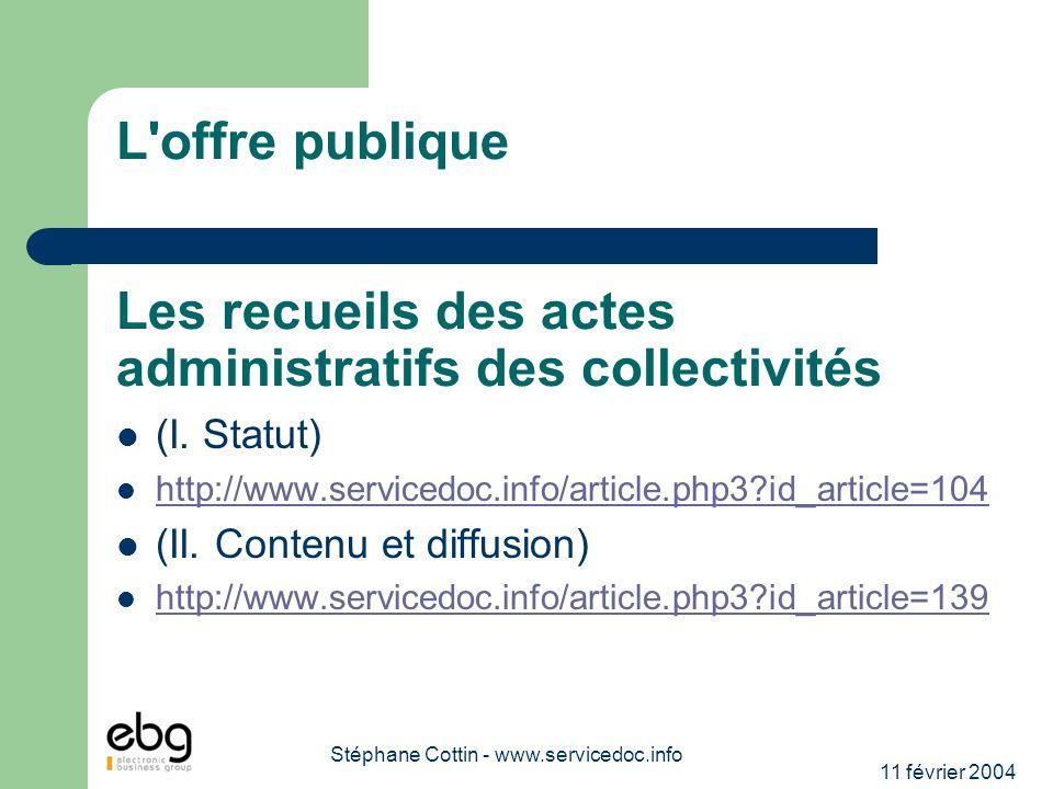 11 février 2004 Stéphane Cottin - www.servicedoc.info L'offre publique Les recueils des actes administratifs des collectivités (I. Statut) http://www.