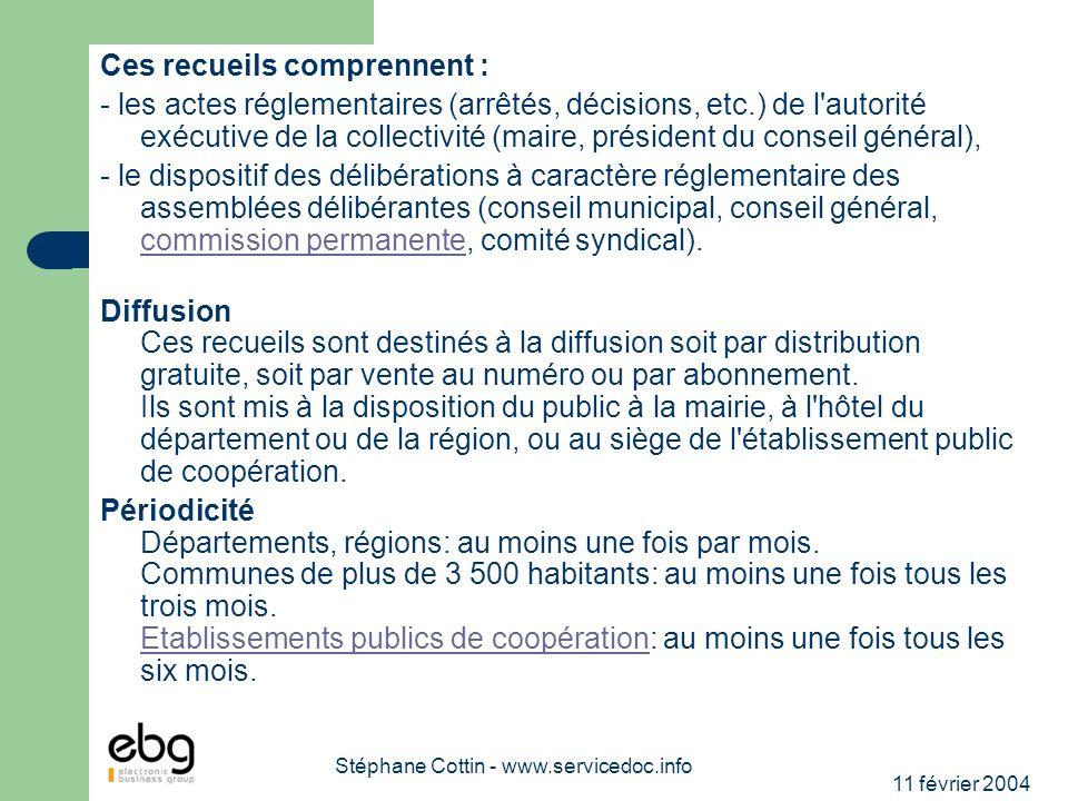 11 février 2004 Stéphane Cottin - www.servicedoc.info Ces recueils comprennent : - les actes réglementaires (arrêtés, décisions, etc.) de l'autorité e
