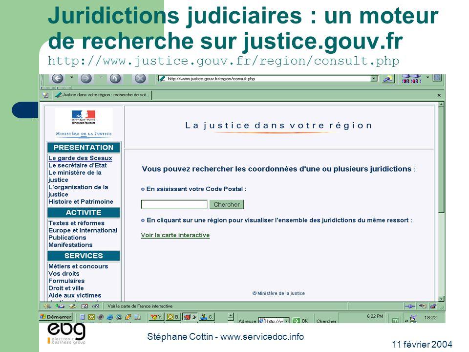 11 février 2004 Stéphane Cottin - www.servicedoc.info Juridictions judiciaires : un moteur de recherche sur justice.gouv.fr http://www.justice.gouv.fr/region/consult.php
