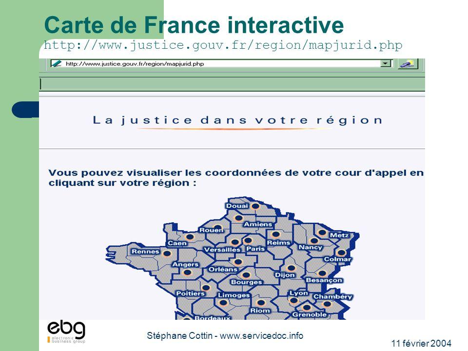 11 février 2004 Stéphane Cottin - www.servicedoc.info Carte de France interactive http://www.justice.gouv.fr/region/mapjurid.php
