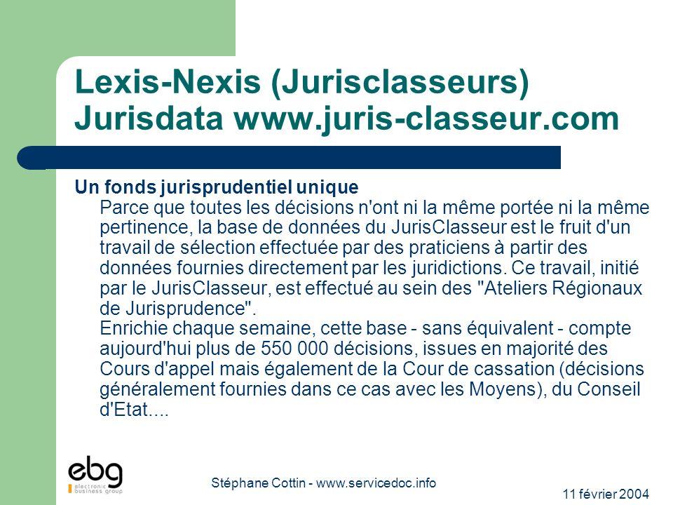 11 février 2004 Stéphane Cottin - www.servicedoc.info Lexis-Nexis (Jurisclasseurs) Jurisdata www.juris-classeur.com Un fonds jurisprudentiel unique Pa