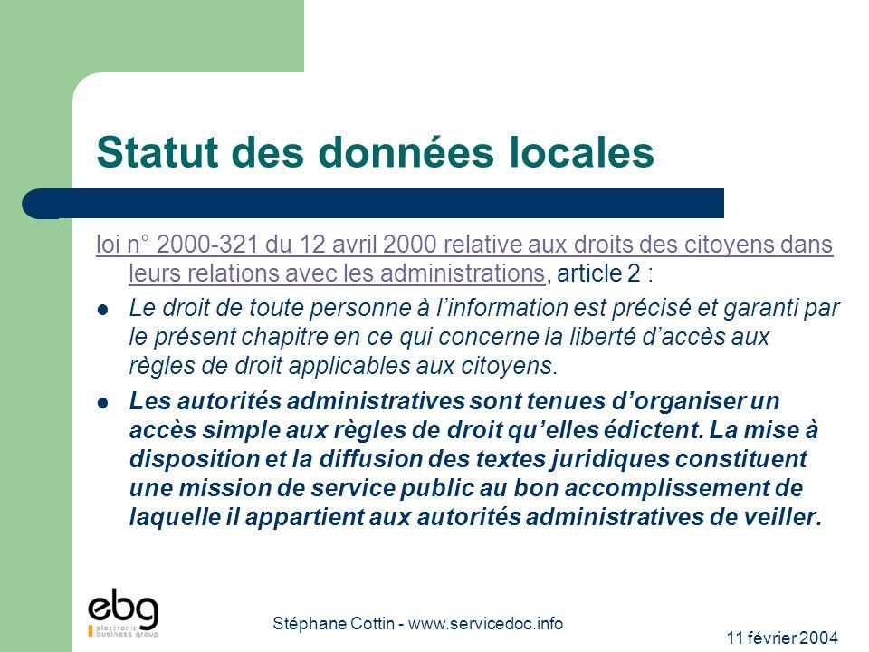 11 février 2004 Stéphane Cottin - www.servicedoc.info Statut des données locales loi n° 2000-321 du 12 avril 2000 relative aux droits des citoyens dan
