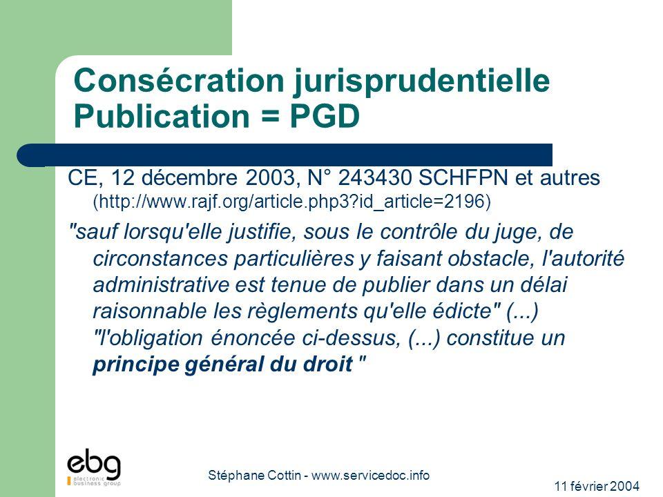 11 février 2004 Stéphane Cottin - www.servicedoc.info Consécration jurisprudentielle Publication = PGD CE, 12 décembre 2003, N° 243430 SCHFPN et autre