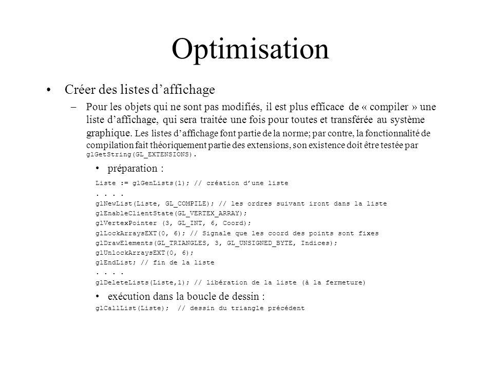 Optimisation Créer des listes daffichage –Pour les objets qui ne sont pas modifiés, il est plus efficace de « compiler » une liste daffichage, qui ser