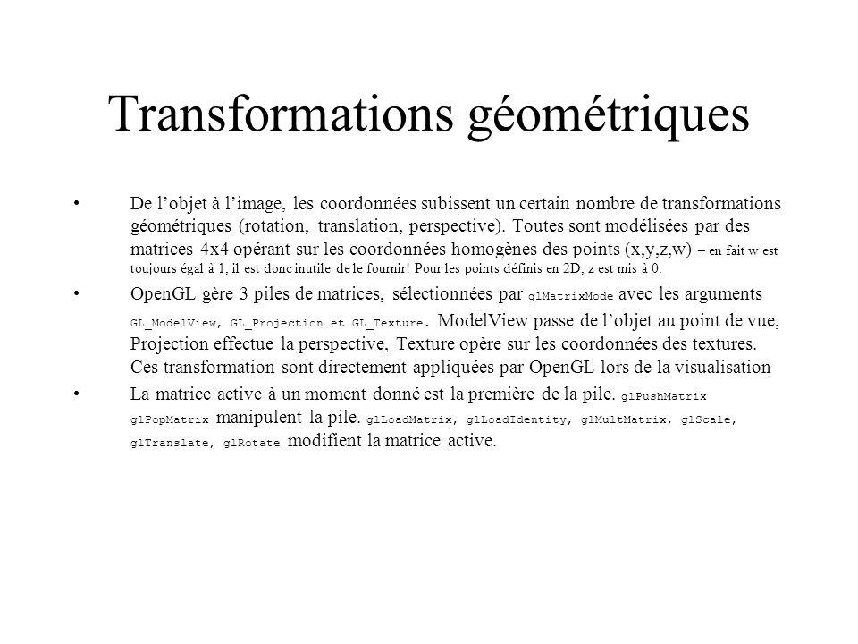 Transformations géométriques De lobjet à limage, les coordonnées subissent un certain nombre de transformations géométriques (rotation, translation, p