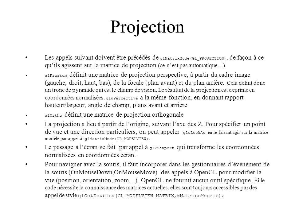 Projection Les appels suivant doivent être précédés de glMatrixMode(GL_PROJECTION), de façon à ce quils agissent sur la matrice de projection (ce nest