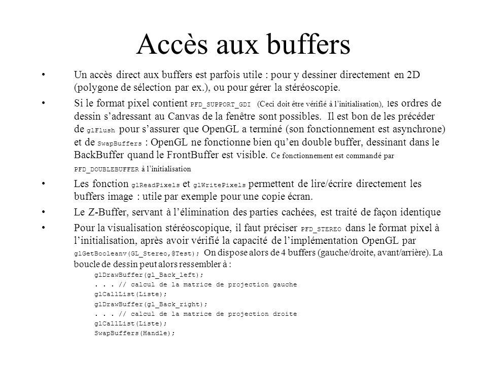 Accès aux buffers Un accès direct aux buffers est parfois utile : pour y dessiner directement en 2D (polygone de sélection par ex.), ou pour gérer la