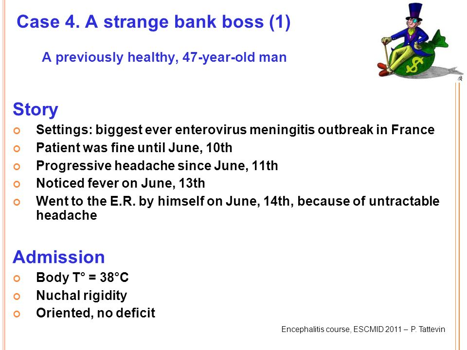 Encephalitis course, ESCMID 2011 – P. Tattevin Case 4. A strange bank boss (1) A previously healthy, 47-year-old man Story Settings: biggest ever ente