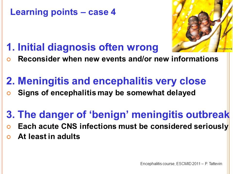 Encephalitis course, ESCMID 2011 – P.Tattevin Learning points – case 4 1.