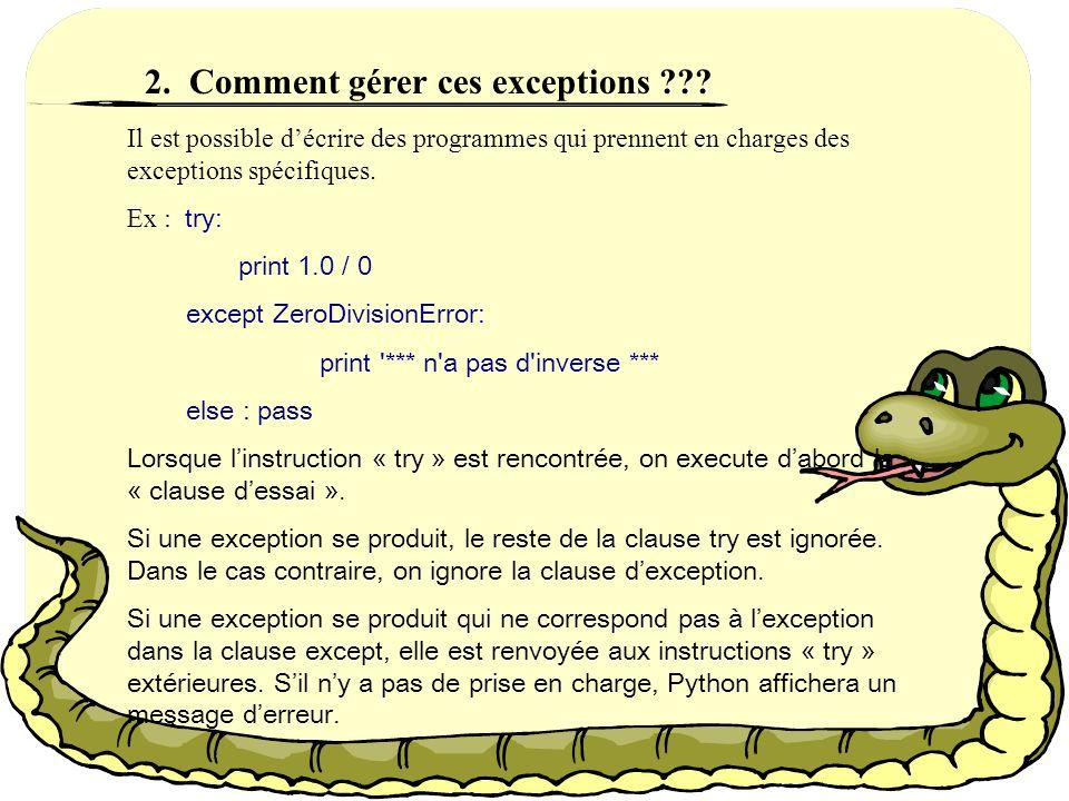1. Définition Comme en Ada ou en Java, il existe un mécanisme de contrôle des erreurs dexécution, les exeptions.Le traitement dune exception permet de