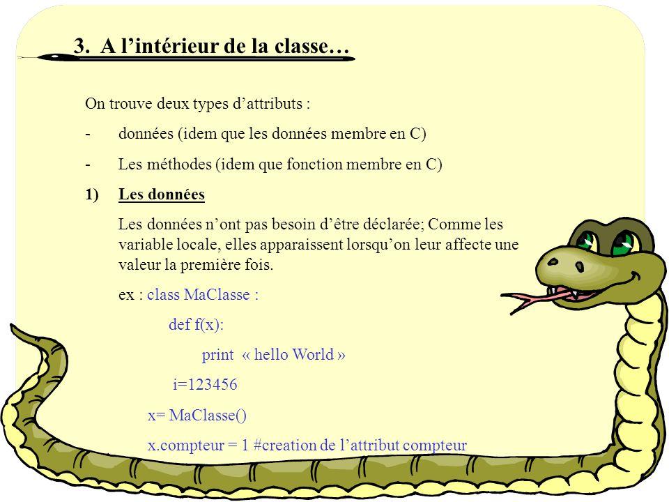 2. La synthaxe… La forme la plus simple de définition de classe ressemble à ceci : class Nomclasse: … Dans la pratique, les instructions à lintérieur