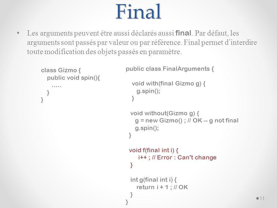 Final Les arguments peuvent être aussi déclarés aussi final. Par défaut, les arguments sont passés par valeur ou par référence. Final permet d interdi