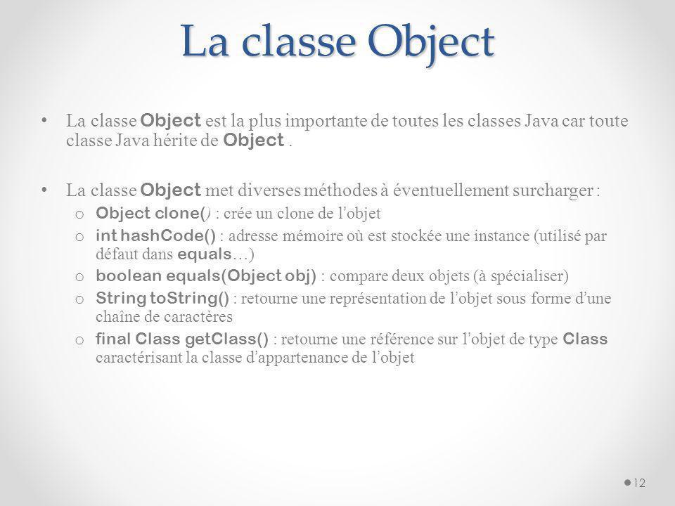 La classe Object La classe Object est la plus importante de toutes les classes Java car toute classe Java hérite de Object. La classe Object met diver