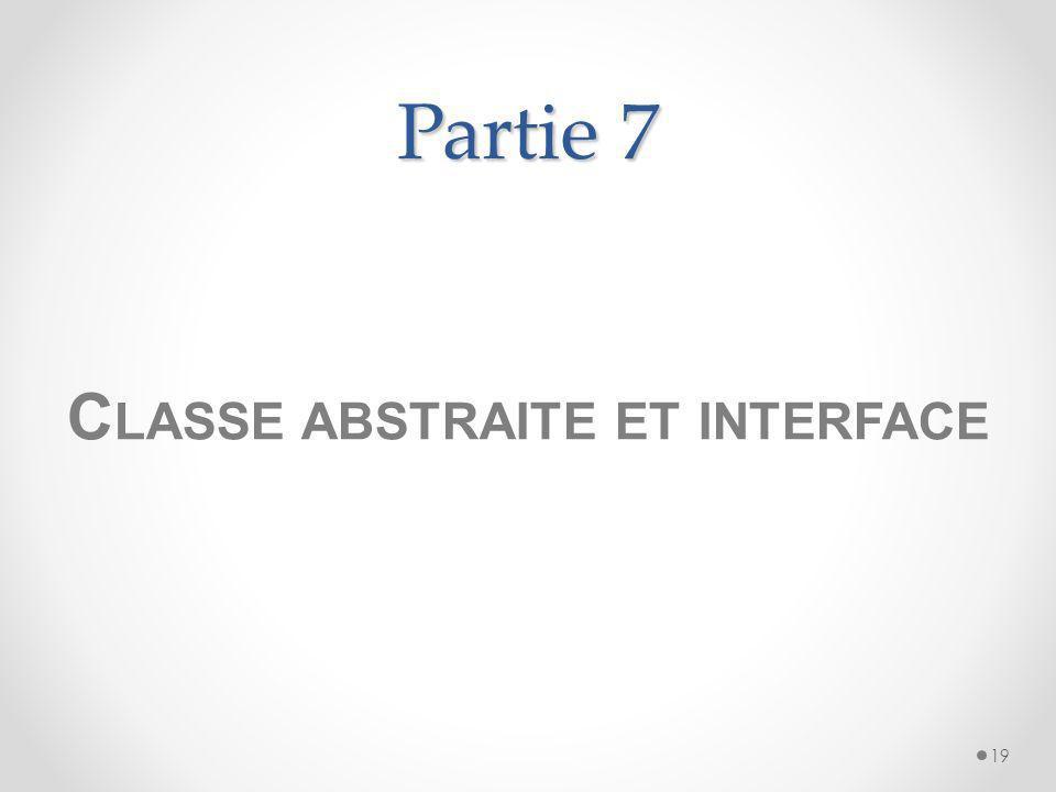 Partie 7 19 C LASSE ABSTRAITE ET INTERFACE