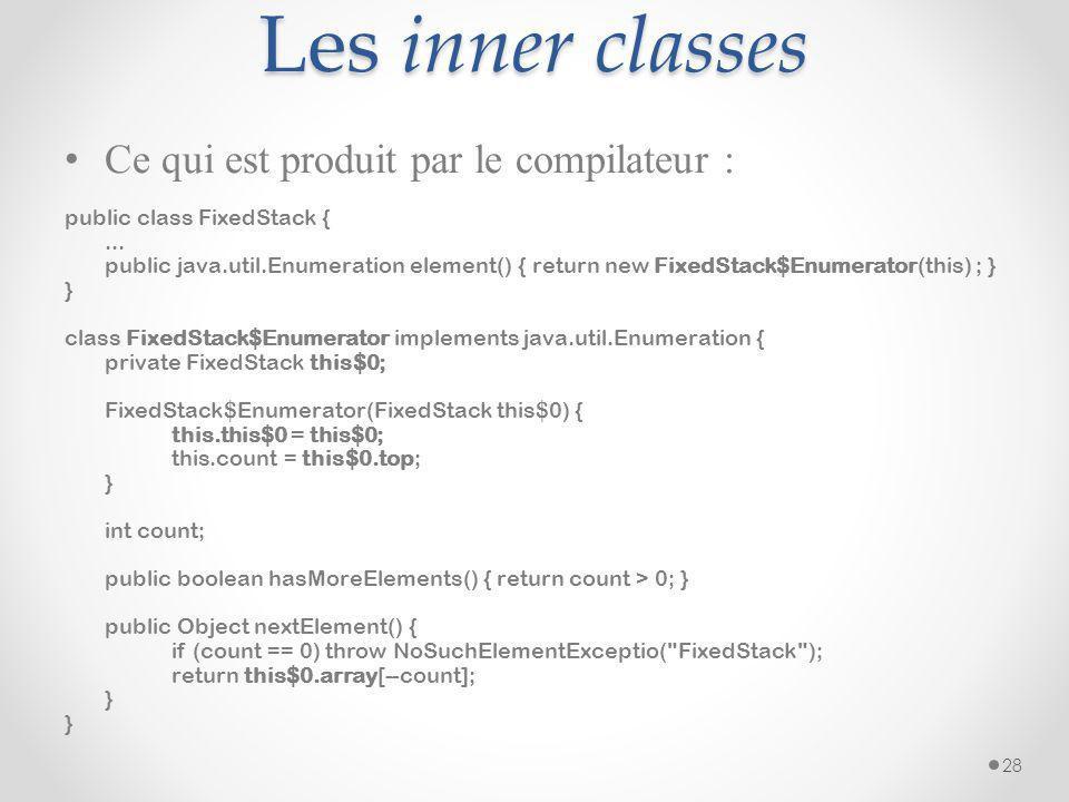 Les inner classes Ce qui est produit par le compilateur : public class FixedStack {... public java.util.Enumeration element() { return new FixedStack$