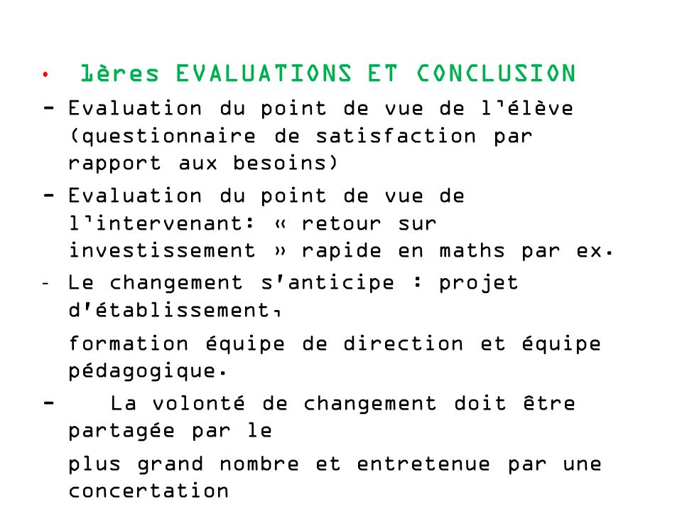 1ères EVALUATIONS ET CONCLUSION -Evaluation du point de vue de lélève (questionnaire de satisfaction par rapport aux besoins) -Evaluation du point de