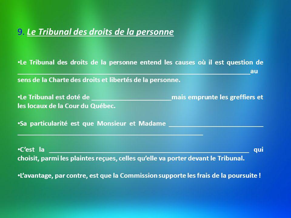9. Le Tribunal des droits de la personne Le Tribunal des droits de la personne entend les causes où il est question de _______________________________
