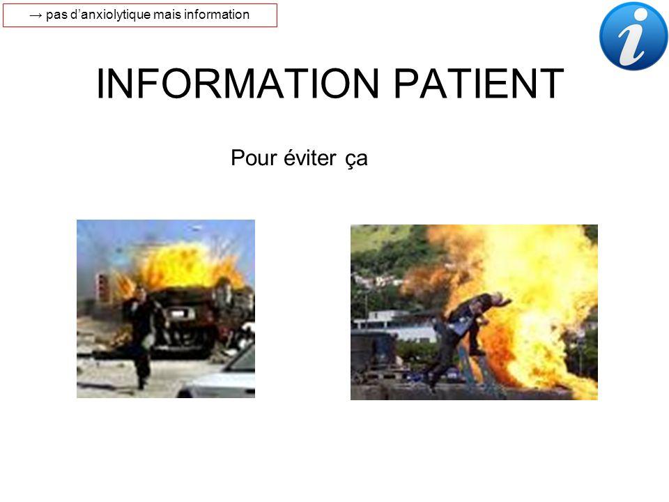 INFORMATION PATIENT Pour éviter ça pas danxiolytique mais information