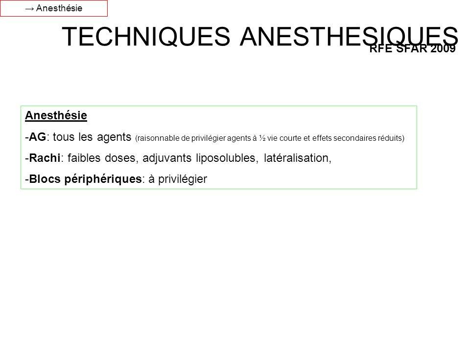 TECHNIQUES ANESTHESIQUES RFE SFAR 2009 Anesthésie -AG: tous les agents (raisonnable de privilégier agents à ½ vie courte et effets secondaires réduits