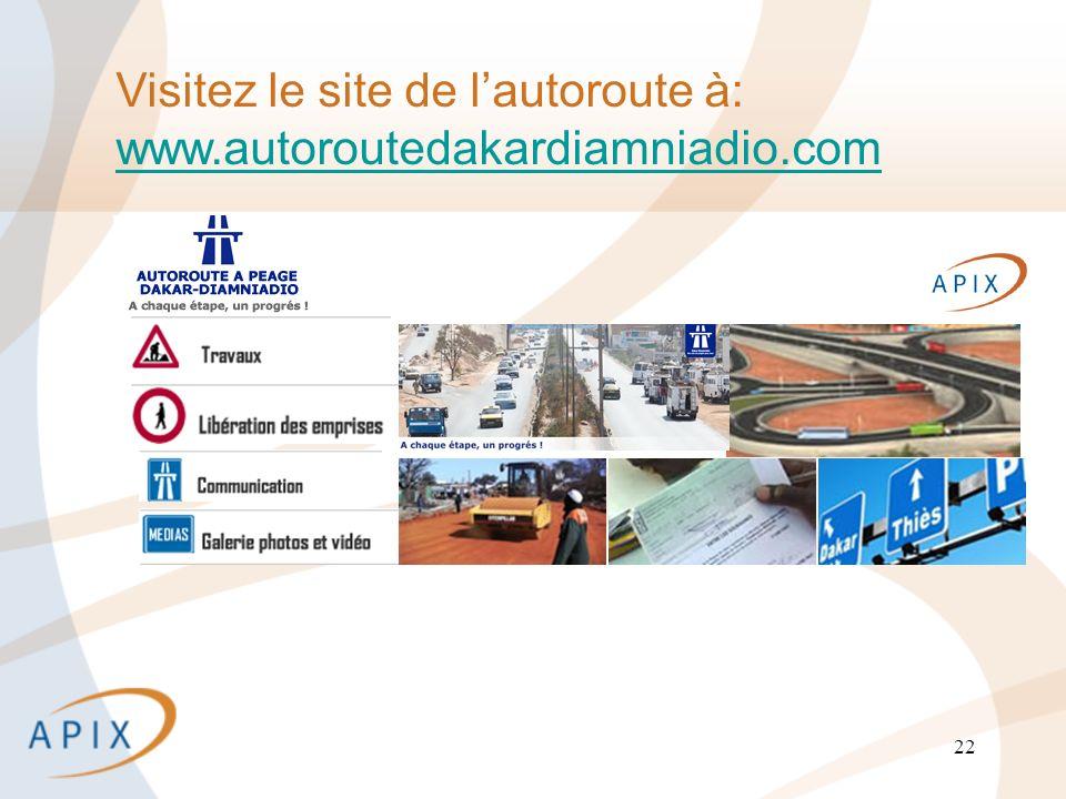 22 Visitez le site de lautoroute à: www.autoroutedakardiamniadio.com www.autoroutedakardiamniadio.com