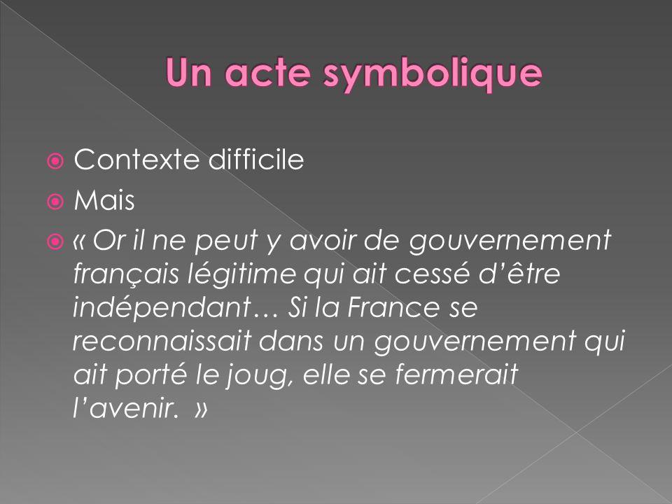 Contexte difficile Mais « Or il ne peut y avoir de gouvernement français légitime qui ait cessé dêtre indépendant… Si la France se reconnaissait dans