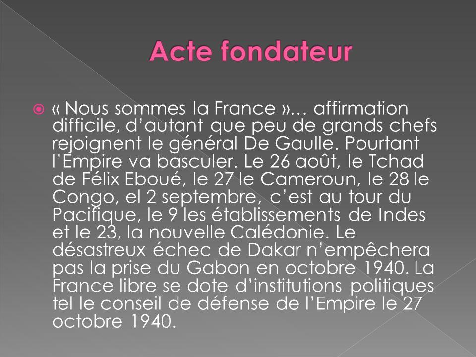 « Nous sommes la France »… affirmation difficile, dautant que peu de grands chefs rejoignent le général De Gaulle. Pourtant lEmpire va basculer. Le 26