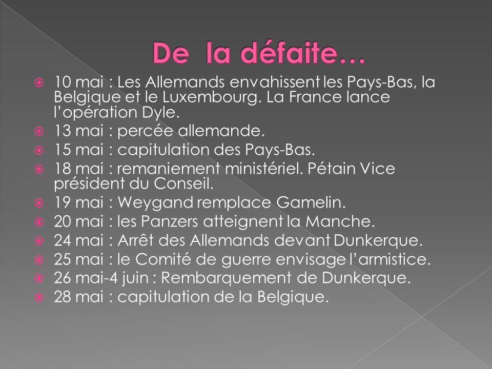 10 mai : Les Allemands envahissent les Pays-Bas, la Belgique et le Luxembourg. La France lance lopération Dyle. 13 mai : percée allemande. 15 mai : ca