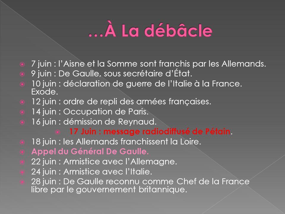 7 juin : lAisne et la Somme sont franchis par les Allemands. 9 juin : De Gaulle, sous secrétaire dÉtat. 10 juin : déclaration de guerre de lItalie à l
