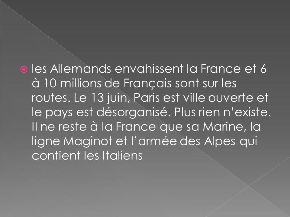 les Allemands envahissent la France et 6 à 10 millions de Français sont sur les routes. Le 13 juin, Paris est ville ouverte et le pays est désorganisé