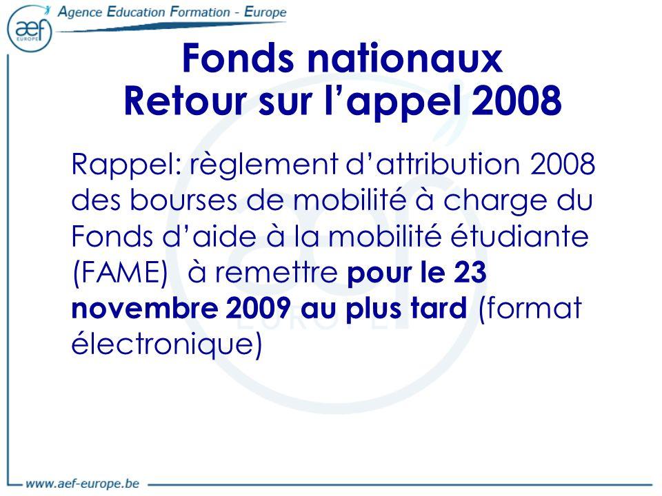Fonds nationaux Retour sur lappel 2008 Rappel: règlement dattribution 2008 des bourses de mobilité à charge du Fonds daide à la mobilité étudiante (FAME) à remettre pour le 23 novembre 2009 au plus tard (format électronique)