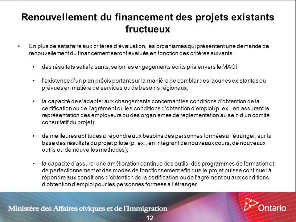 12 Renouvellement du financement des projets existants fructueux En plus de satisfaire aux critères dévaluation, les organismes qui présentent une dem